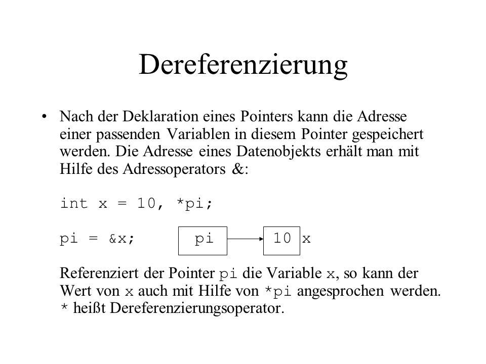 Dereferenzierung Nach der Deklaration eines Pointers kann die Adresse einer passenden Variablen in diesem Pointer gespeichert werden.