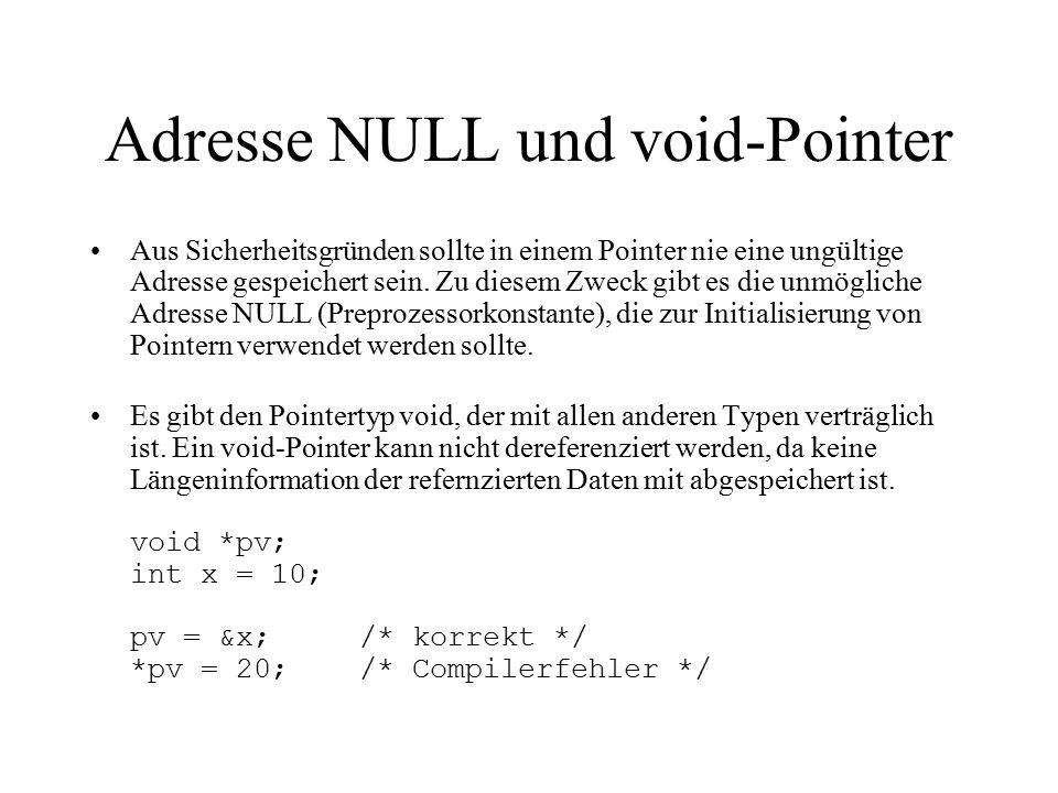 Adresse NULL und void-Pointer Aus Sicherheitsgründen sollte in einem Pointer nie eine ungültige Adresse gespeichert sein.