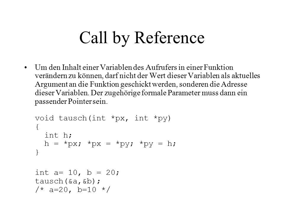 Call by Reference Um den Inhalt einer Variablen des Aufrufers in einer Funktion verändern zu können, darf nicht der Wert dieser Variablen als aktuelles Argument an die Funktion geschickt werden, sonderen die Adresse dieser Variablen.
