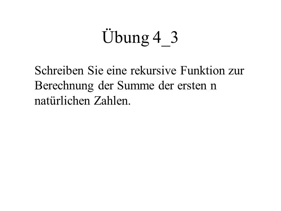Übung 4_3 Schreiben Sie eine rekursive Funktion zur Berechnung der Summe der ersten n natürlichen Zahlen.