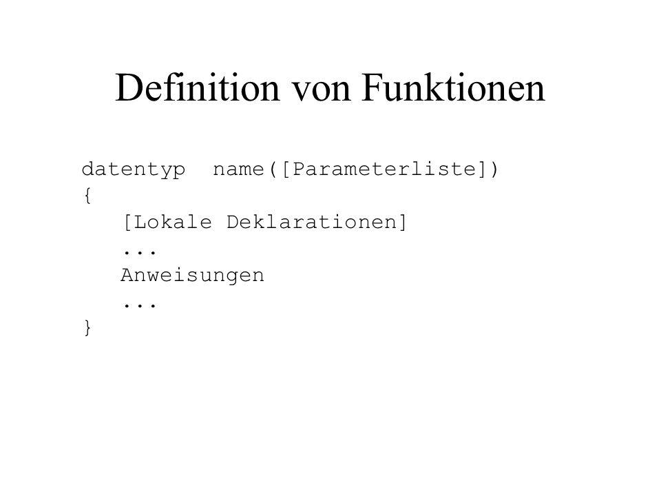 Definition von Funktionen datentyp gibt den Ergebnistyp der Funktion an ( void bei keinem Ergebnis) name ist der Bezeichner der Funktion In der Parameterliste stehen die formalen Parameter (in ihnen werden Werte gespeichert, die der Funktion beim Aufruf übergeben werden).