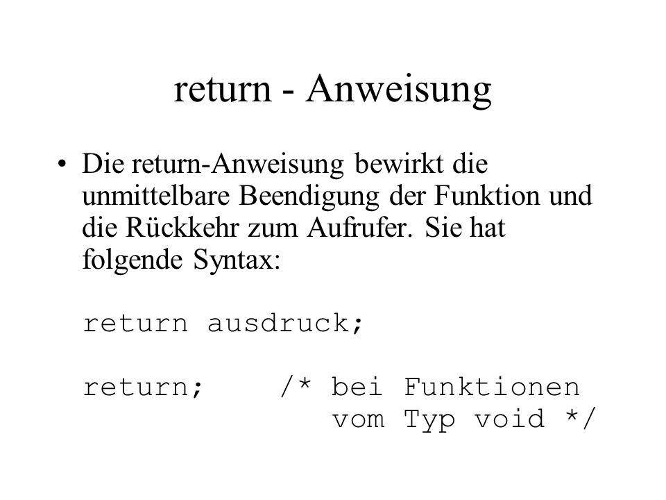 return - Anweisung Die return-Anweisung bewirkt die unmittelbare Beendigung der Funktion und die Rückkehr zum Aufrufer.
