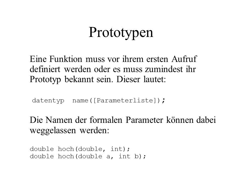 Prototypen Eine Funktion muss vor ihrem ersten Aufruf definiert werden oder es muss zumindest ihr Prototyp bekannt sein.