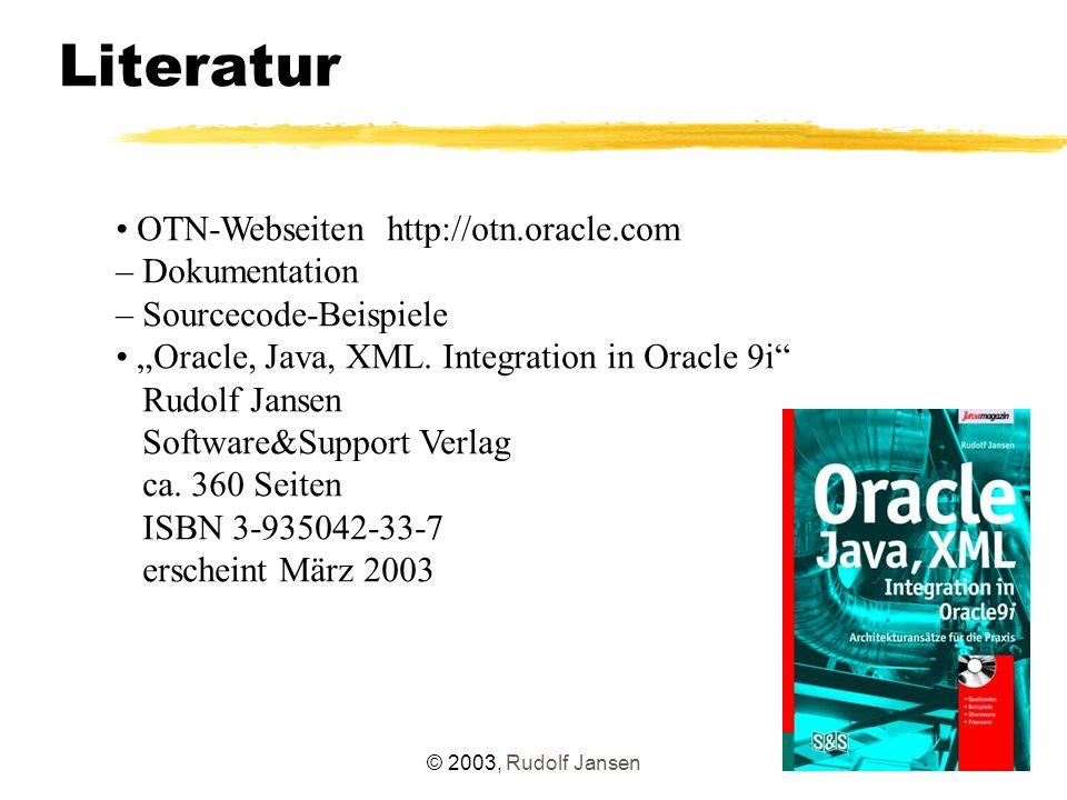 """© 2003, Rudolf Jansen Literatur OTN-Webseiten http://otn.oracle.com – Dokumentation – Sourcecode-Beispiele """"Oracle, Java, XML."""