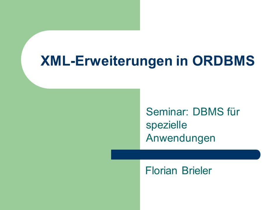 XML-Erweiterungen in ORDBMS Seminar: DBMS für spezielle Anwendungen Florian Brieler