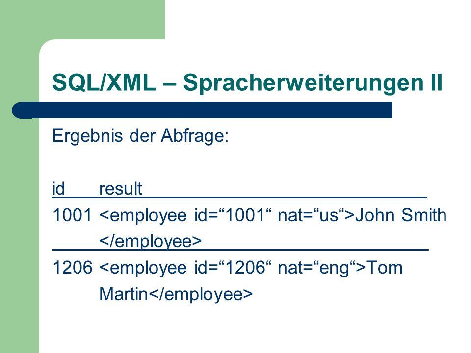 SQL/XML – Spracherweiterungen II Ergebnis der Abfrage: idresult 1001 John Smith 1206 Tom Martin