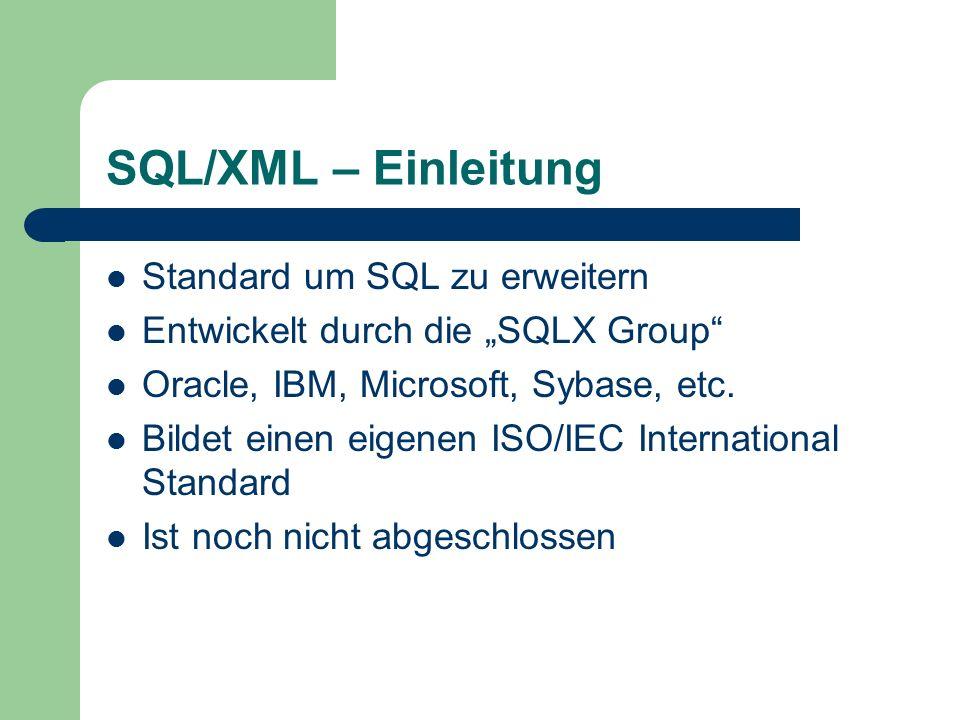 """SQL/XML – Einleitung Standard um SQL zu erweitern Entwickelt durch die """"SQLX Group Oracle, IBM, Microsoft, Sybase, etc."""