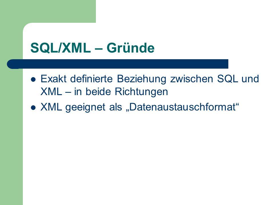 """SQL/XML – Gründe Exakt definierte Beziehung zwischen SQL und XML – in beide Richtungen XML geeignet als """"Datenaustauschformat"""