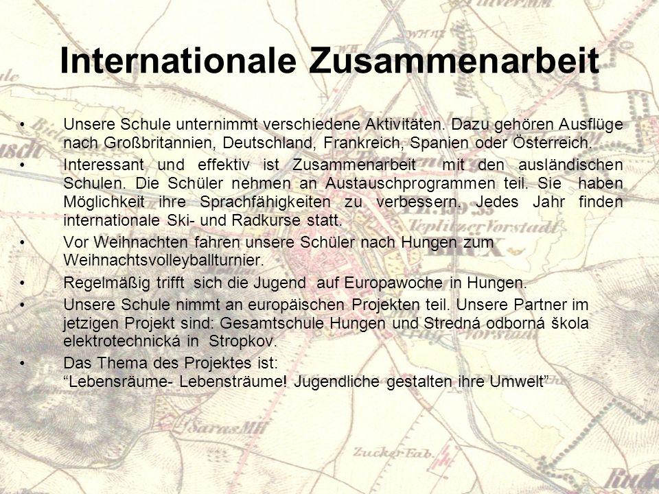 Internationale Zusammenarbeit Unsere Schule unternimmt verschiedene Aktivitäten.