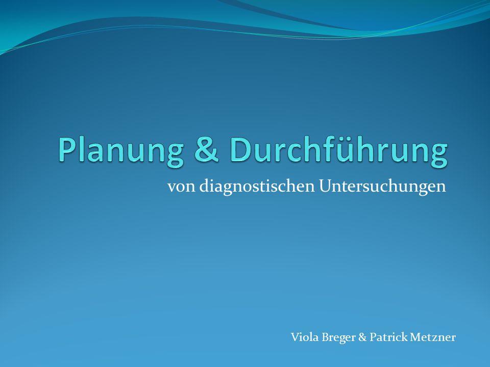 von diagnostischen Untersuchungen Viola Breger & Patrick Metzner