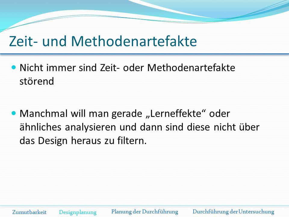 """Zeit- und Methodenartefakte Nicht immer sind Zeit- oder Methodenartefakte störend Manchmal will man gerade """"Lerneffekte oder ähnliches analysieren und dann sind diese nicht über das Design heraus zu filtern."""