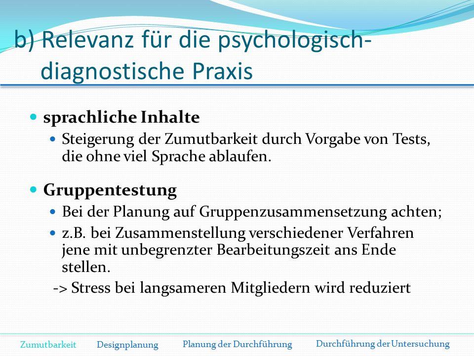 b) Relevanz für die psychologisch- diagnostische Praxis sprachliche Inhalte Steigerung der Zumutbarkeit durch Vorgabe von Tests, die ohne viel Sprache ablaufen.