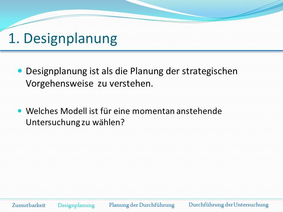 1. Designplanung Designplanung ist als die Planung der strategischen Vorgehensweise zu verstehen.