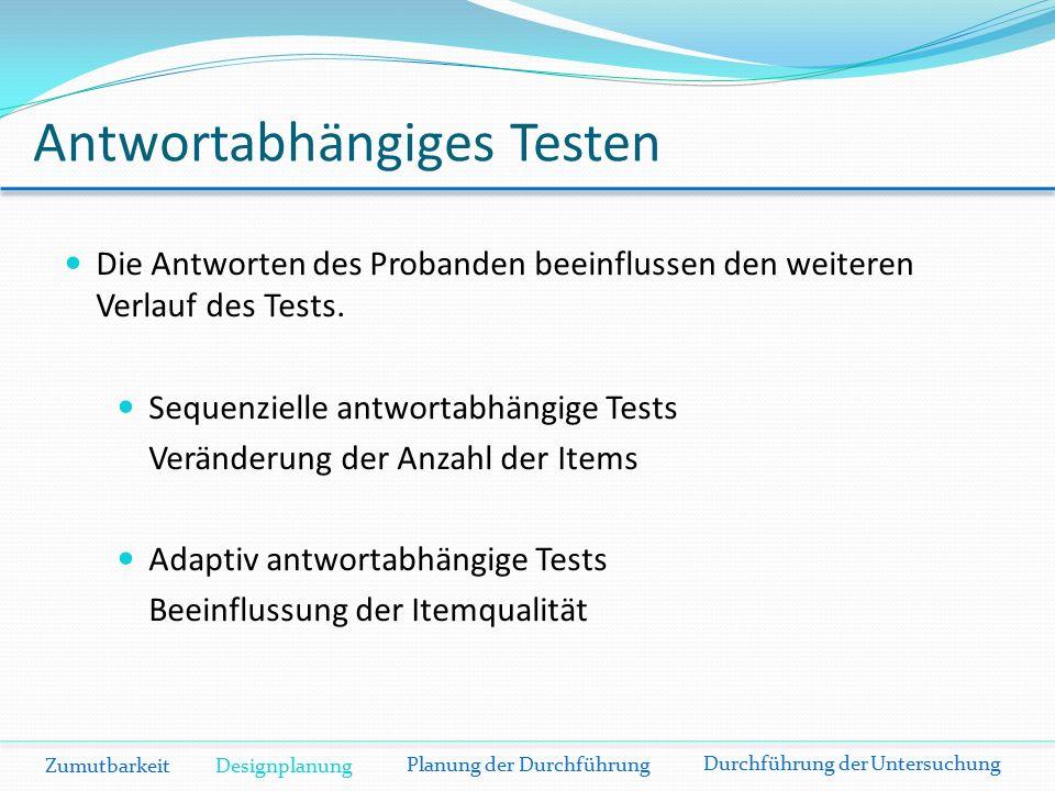 Antwortabhängiges Testen Die Antworten des Probanden beeinflussen den weiteren Verlauf des Tests.