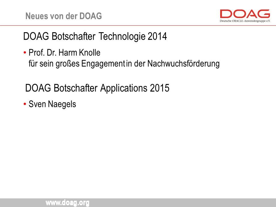 www.doag.org DOAG Botschafter Technologie 2014 Prof. Dr. Harm Knolle für sein großes Engagement in der Nachwuchsförderung DOAG Botschafter Application