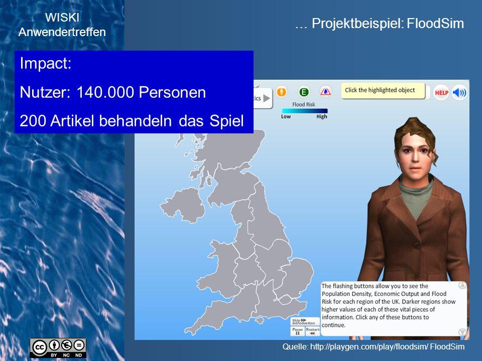 WISKI Anwendertreffen … Projektbeispiel: FloodSim Quelle: http://playgen.com/play/floodsim/ FloodSim Impact: Nutzer: 140.000 Personen 200 Artikel behandeln das Spiel