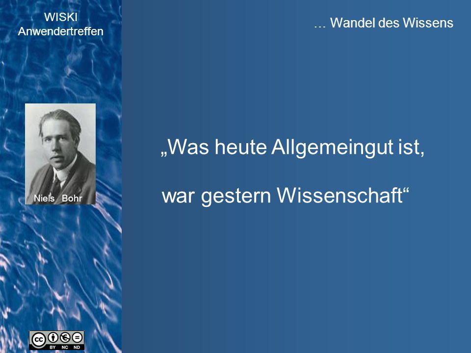"""WISKI Anwendertreffen … Wandel des Wissens """"Was heute Allgemeingut ist, war gestern Wissenschaft Niels Bohr"""