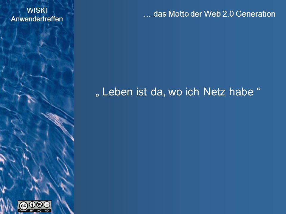 """WISKI Anwendertreffen … das Motto der Web 2.0 Generation """" Leben ist da, wo ich Netz habe"""
