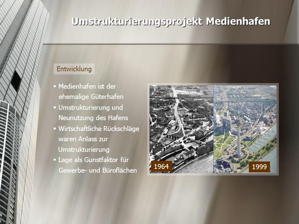 Umstrukturierungsprojekt Medienhafen 1964 1999 Entwicklung  Medienhafen ist der ehemalige Güterhafen  Umstrukturierung und Neunutzung des Hafens  L