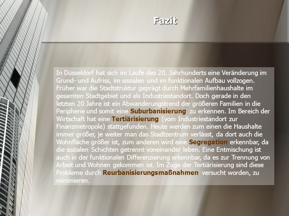 Fazit In Düsseldorf hat sich im Laufe des 20. Jahrhunderts eine Veränderung im Grund- und Aufriss, im sozialen und im funktionalen Aufbau vollzogen. F