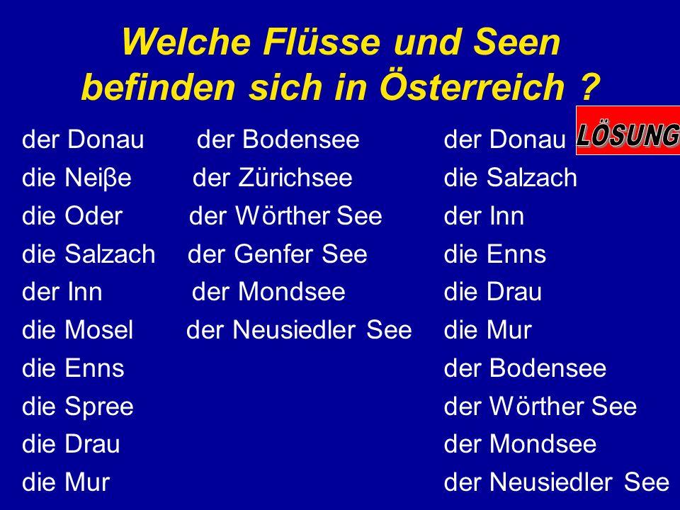 Welche Flüsse und Seen befinden sich in Österreich ? der Donau der Bodensee die Neiβe der Zürichsee die Oder der Wörther See die Salzach der Genfer Se