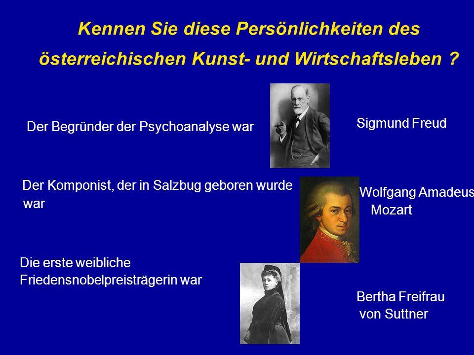 Kennen Sie diese Persönlichkeiten des österreichischen Kunst- und Wirtschaftsleben ? Der Begründer der Psychoanalyse war Der Komponist, der in Salzbug