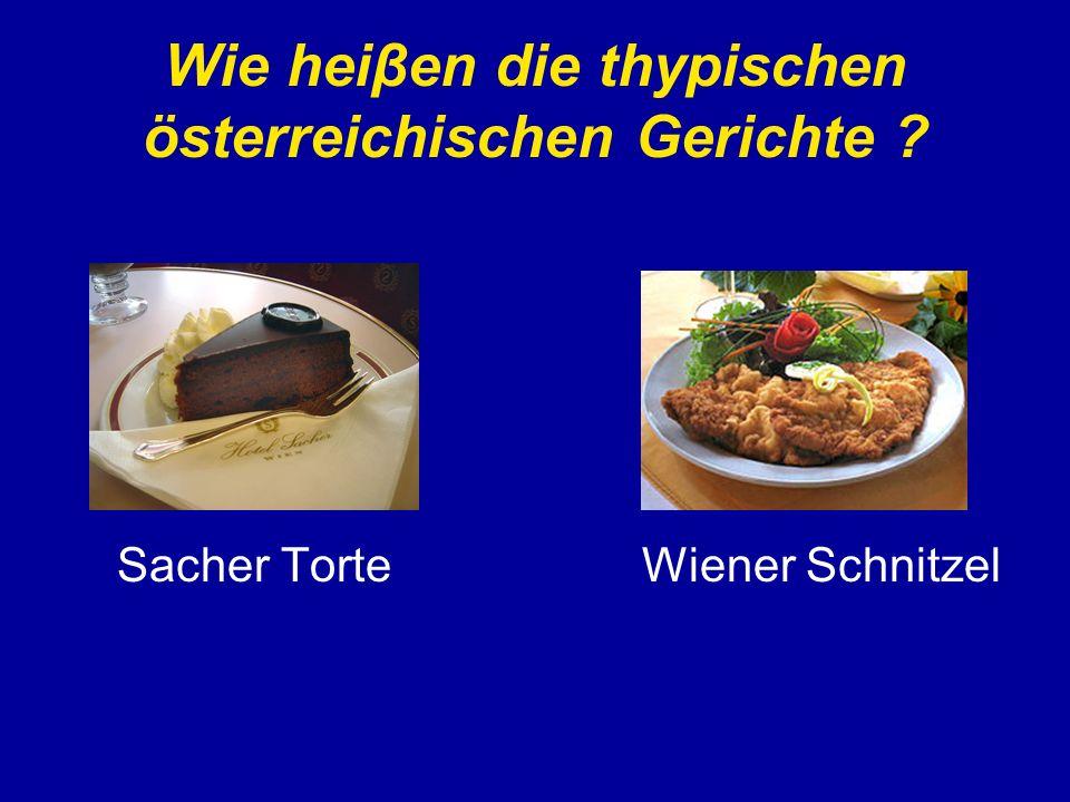 Wie heiβen die thypischen österreichischen Gerichte ? Sacher Torte Wiener Schnitzel