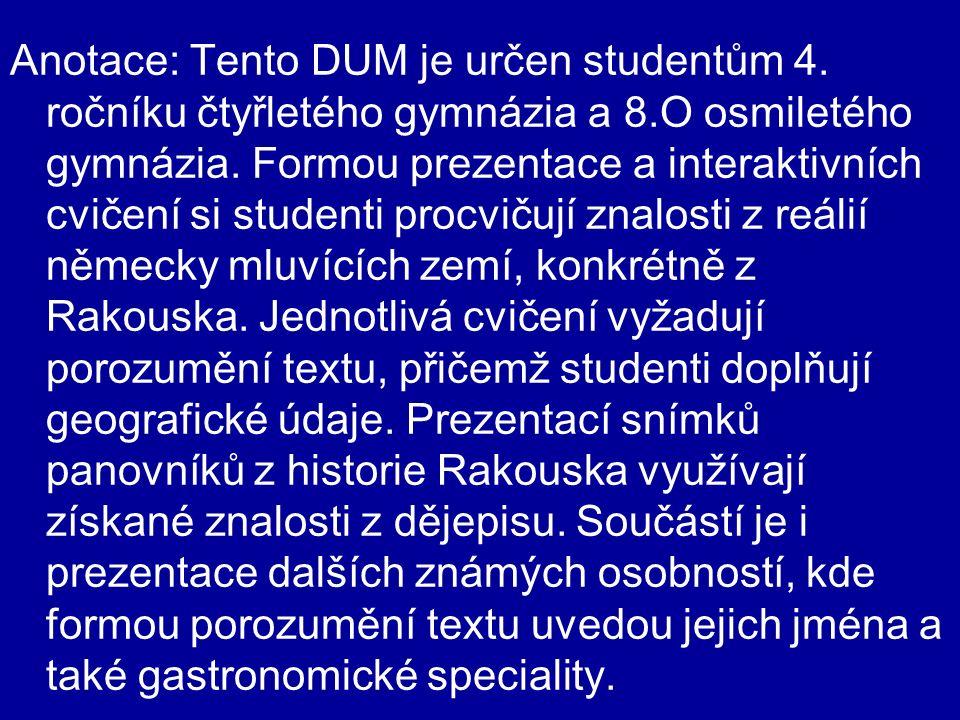 Anotace: Tento DUM je určen studentům 4. ročníku čtyřletého gymnázia a 8.O osmiletého gymnázia. Formou prezentace a interaktivních cvičení si studenti