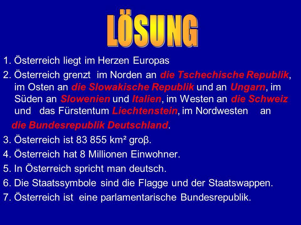 1. Österreich liegt im Herzen Europas 2. Österreich grenzt im Norden an die Tschechische Republik, im Osten an die Slowakische Republik und an Ungarn,