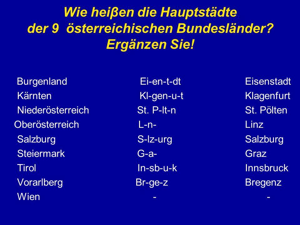 Wie heiβen die Hauptstädte der 9 österreichischen Bundesländer? Ergänzen Sie! Burgenland Ei-en-t-dt Kärnten Kl-gen-u-t Niederösterreich St. P-lt-n Obe