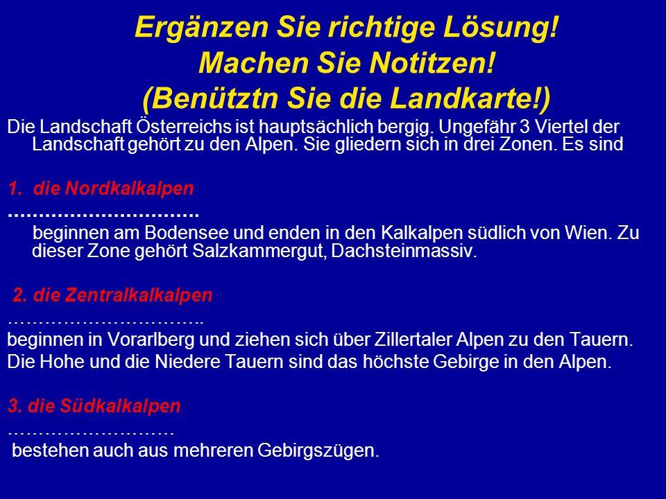 Ergänzen Sie richtige Lösung! Machen Sie Notitzen! (Benütztn Sie die Landkarte!) Die Landschaft Österreichs ist hauptsächlich bergig. Ungefähr 3 Viert