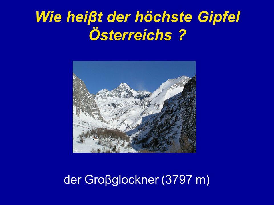 Wie heiβt der höchste Gipfel Österreichs ? der Groβglockner (3797 m)