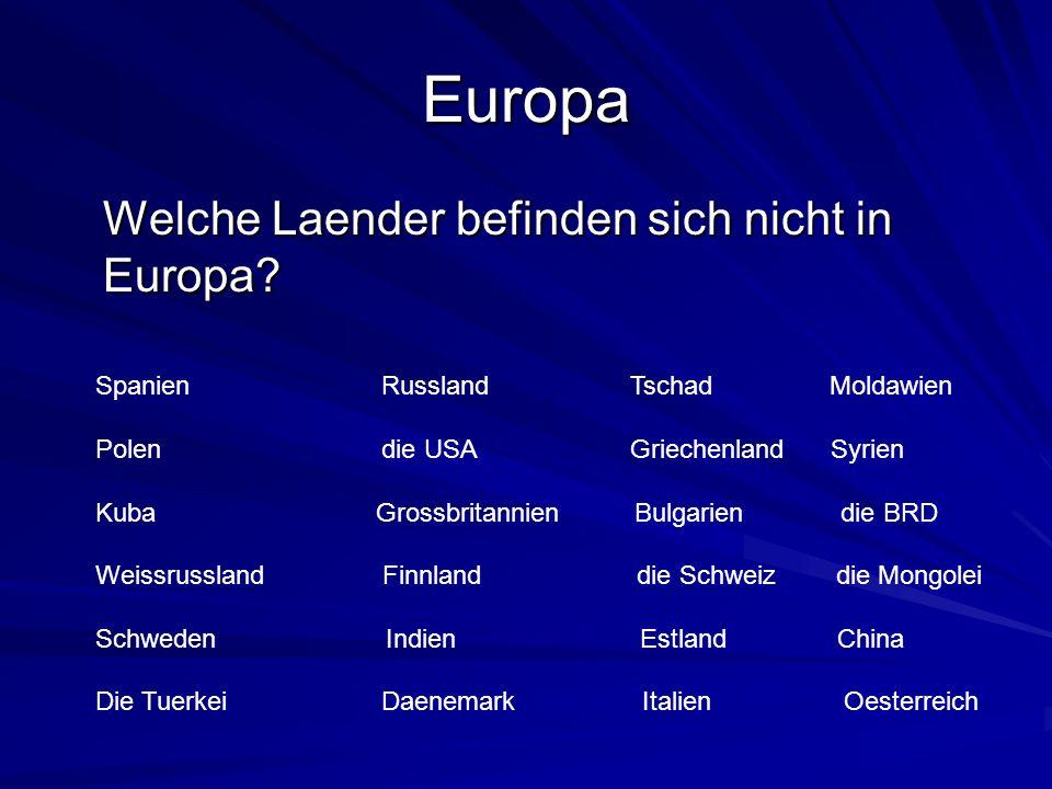 Europa Welche Laender befinden sich nicht in Europa? Welche Laender befinden sich nicht in Europa? Spanien Russland Tschad Moldawien Polen die USA Gri