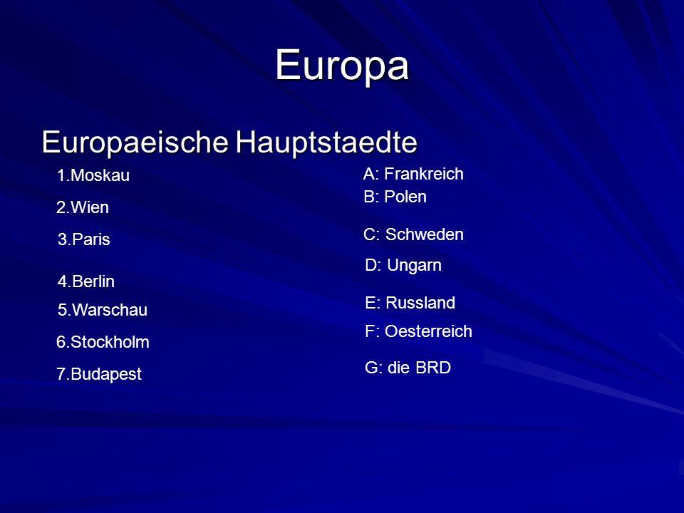 Europa Europaeische Hauptstaedte 1.Moskau E: Russland 4.Berlin G: die BRD 2.Wien 3.Paris 5.Warschau 6.Stockholm 7.Budapest A: Frankreich F: Oesterreic