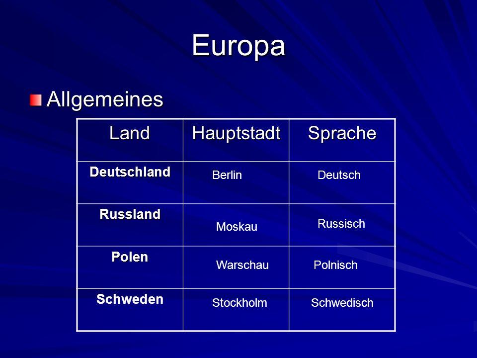 Europa Allgemeines LandHauptstadtSprache Deutschland Russland Polen Schweden BerlinDeutsch Moskau Russisch WarschauPolnisch StockholmSchwedisch