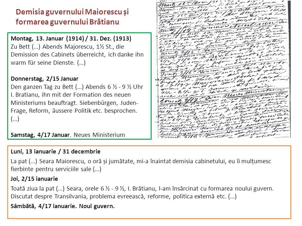 Montag, 13. Januar (1914) / 31. Dez. (1913) Zu Bett (...) Abends Majorescu, 1½ St., die Demission des Cabinets überreicht, ich danke ihn warm für sein