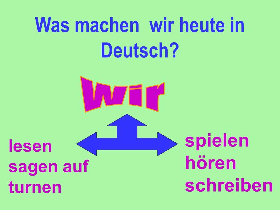 Was machen wir heute in Deutsch? lesen sagen auf turnen spielen hören schreiben