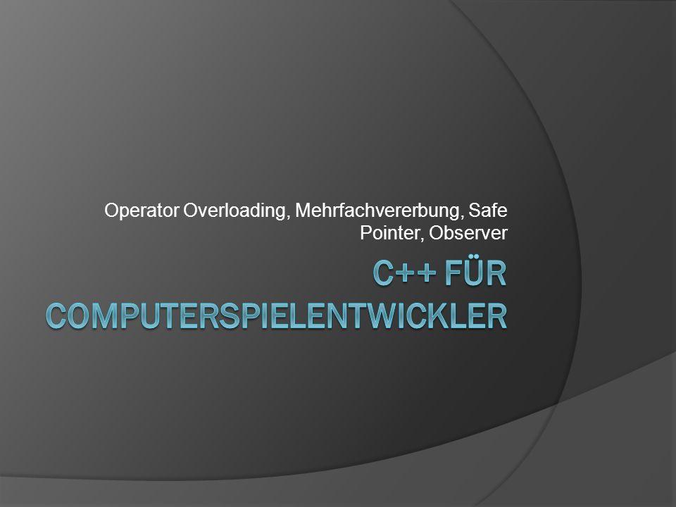 Operator Overloading  Ziel: Verwendung der gängigen Operatoren (+, =, ==,...