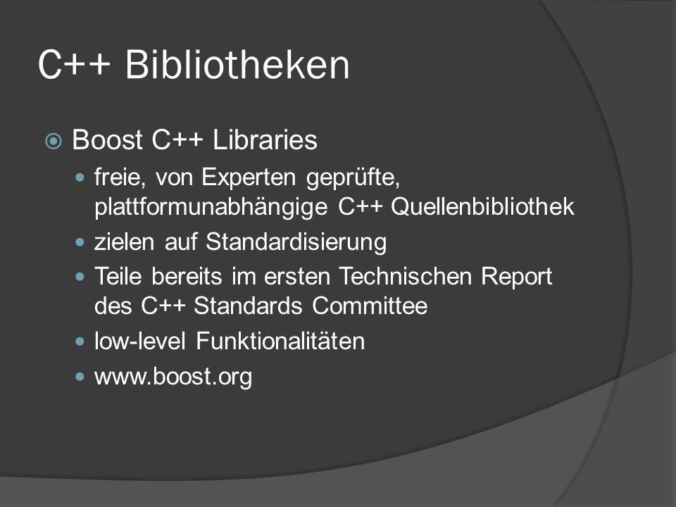 C++ Bibliotheken  Boost C++ Libraries freie, von Experten geprüfte, plattformunabhängige C++ Quellenbibliothek zielen auf Standardisierung Teile bereits im ersten Technischen Report des C++ Standards Committee low-level Funktionalitäten www.boost.org