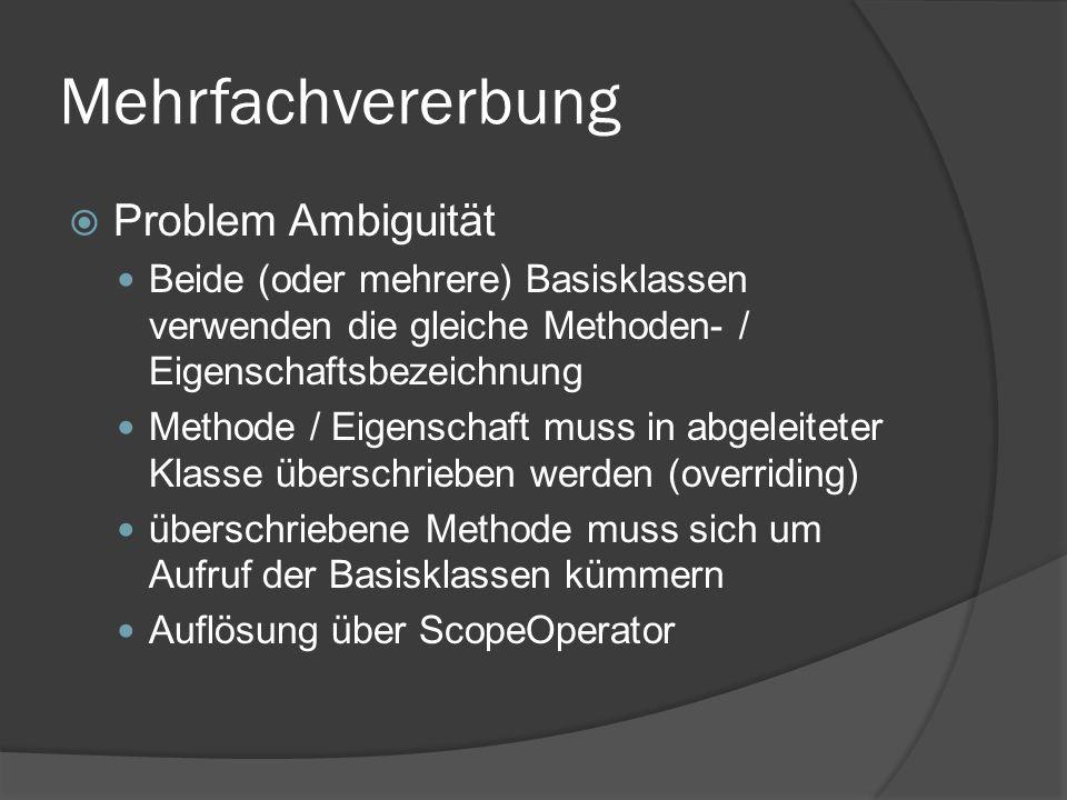 Mehrfachvererbung  Problem Ambiguität Beide (oder mehrere) Basisklassen verwenden die gleiche Methoden- / Eigenschaftsbezeichnung Methode / Eigenscha