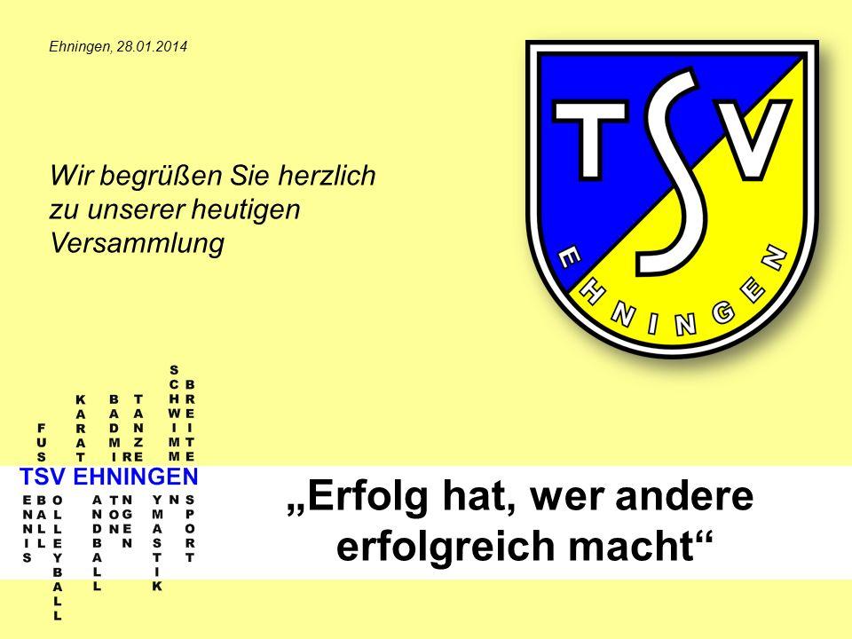 """""""Erfolg hat, wer andere erfolgreich macht Ehningen, 28.01.2014 Wir begrüßen Sie herzlich zu unserer heutigen Versammlung"""