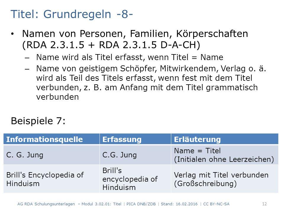 Titel: Grundregeln -8- Namen von Personen, Familien, Körperschaften (RDA 2.3.1.5 + RDA 2.3.1.5 D-A-CH) – Name wird als Titel erfasst, wenn Titel = Name – Name von geistigem Schöpfer, Mitwirkendem, Verlag o.