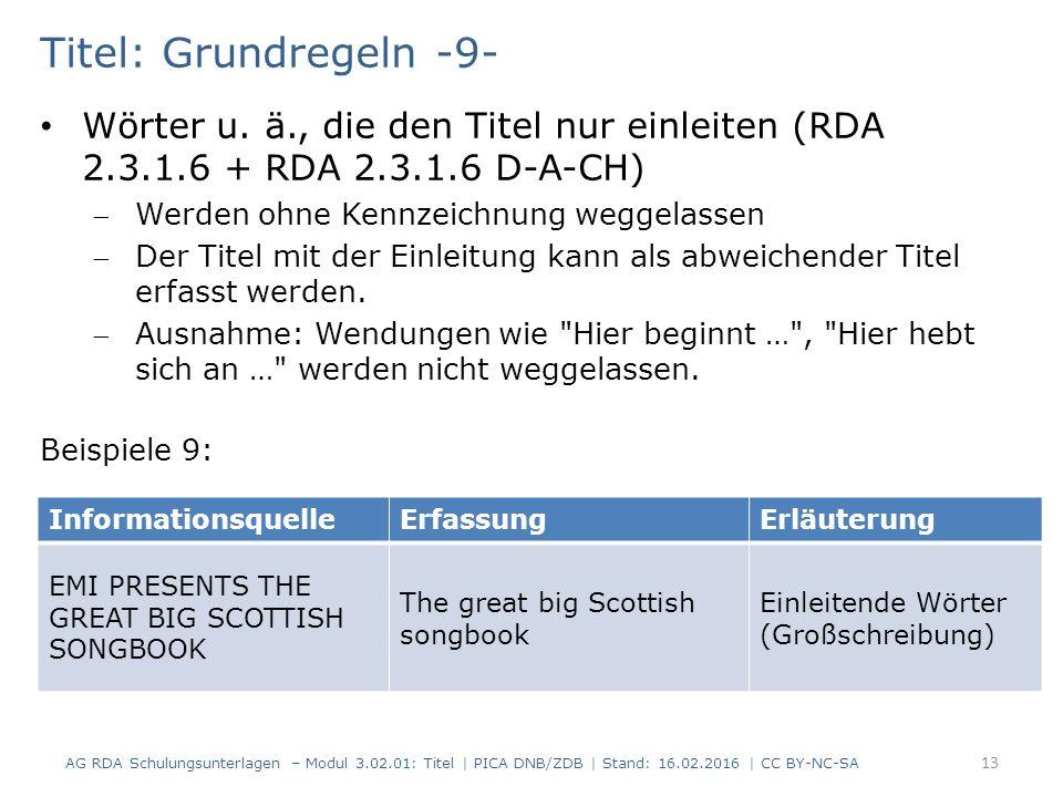Titel: Grundregeln -9- Wörter u. ä., die den Titel nur einleiten (RDA 2.3.1.6 + RDA 2.3.1.6 D-A-CH) Werden ohne Kennzeichnung weggelassen Der Titel