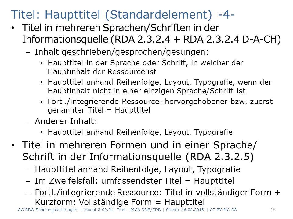 Titel: Haupttitel (Standardelement) -4- Titel in mehreren Sprachen/Schriften in der Informationsquelle (RDA 2.3.2.4 + RDA 2.3.2.4 D-A-CH) – Inhalt geschrieben/gesprochen/gesungen: Haupttitel in der Sprache oder Schrift, in welcher der Hauptinhalt der Ressource ist Haupttitel anhand Reihenfolge, Layout, Typografie, wenn der Hauptinhalt nicht in einer einzigen Sprache/Schrift ist Fortl./integrierende Ressource: hervorgehobener bzw.