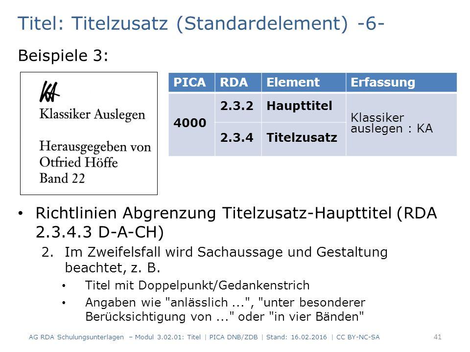 Titel: Titelzusatz (Standardelement) -6- Beispiele 3: Richtlinien Abgrenzung Titelzusatz-Haupttitel (RDA 2.3.4.3 D-A-CH) 2.Im Zweifelsfall wird Sachaussage und Gestaltung beachtet, z.