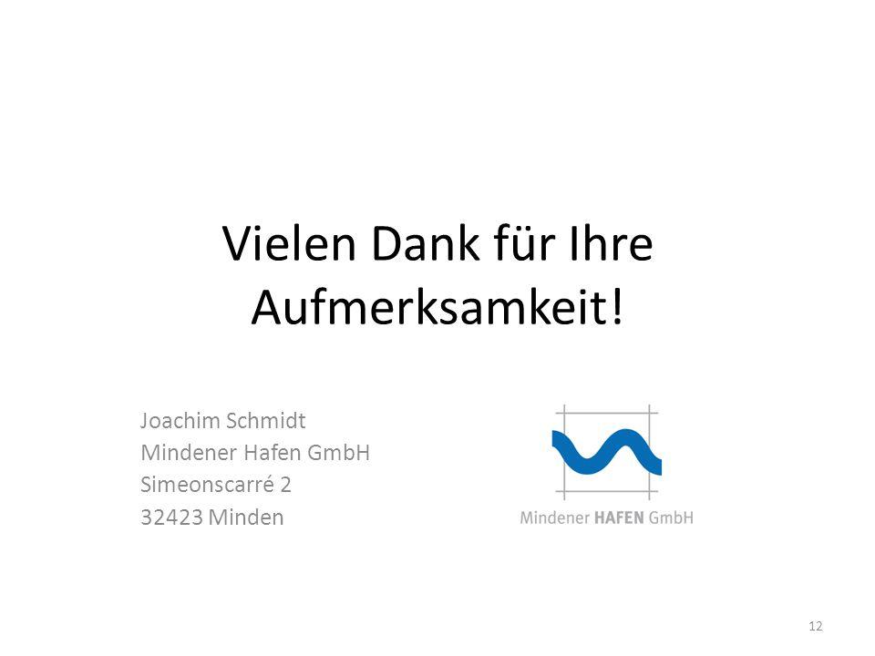 Vielen Dank für Ihre Aufmerksamkeit! Joachim Schmidt Mindener Hafen GmbH Simeonscarré 2 32423 Minden 12