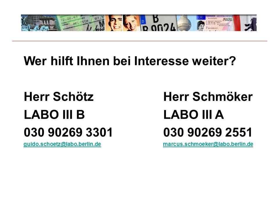 Wer hilft Ihnen bei Interesse weiter? Herr SchötzHerr Schmöker LABO III BLABO III A 030 90269 3301030 90269 2551 guido.schoetz@labo.berlin.demarcus.sc