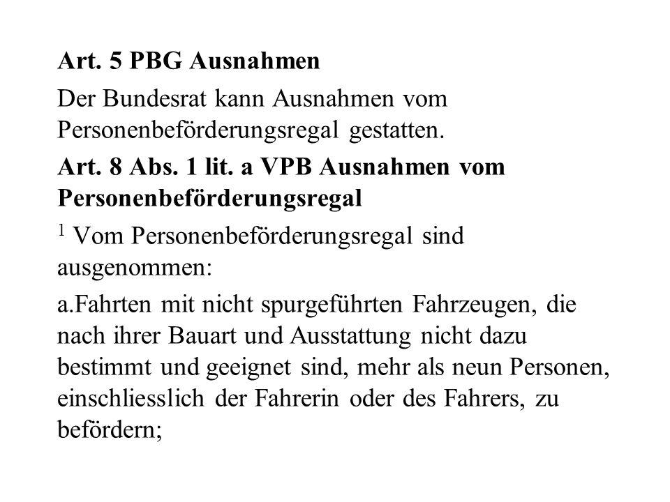 Art. 5 PBG Ausnahmen Der Bundesrat kann Ausnahmen vom Personenbeförderungsregal gestatten.