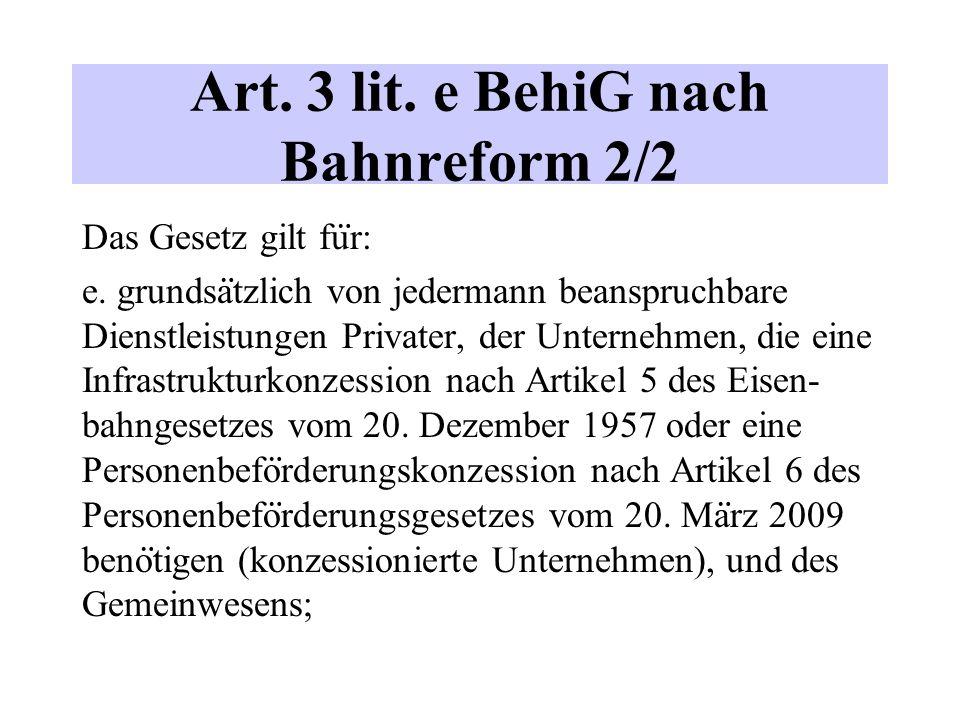 Art. 3 lit. e BehiG nach Bahnreform 2/2 Das Gesetz gilt fu ̈ r: e.