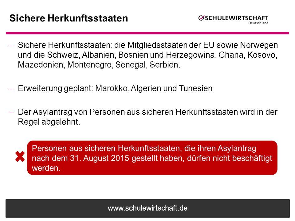 www.schulewirtschaft.de Sichere Herkunftsstaaten  Sichere Herkunftsstaaten: die Mitgliedsstaaten der EU sowie Norwegen und die Schweiz, Albanien, Bos